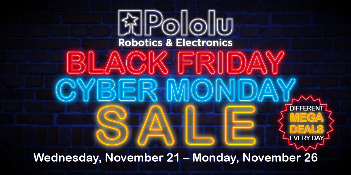 Pololu Our Huge Black Friday Cyber Monday Sale Is Almost Here